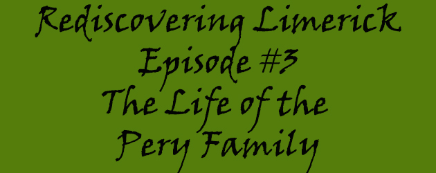 Episode 3 Rediscovering Limerick – The Pery Family