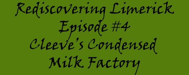 Episode 4 Rediscovering Limerick – Cleeve's Condensed Milk Factory