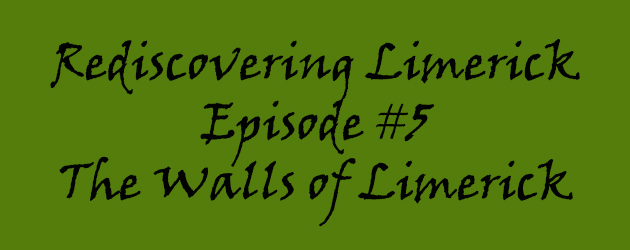 Episode 5 Rediscovering Limerick – The Walls of Limerick