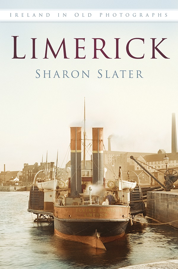 Limerick – Ireland In Old Photographs by Sharon Slater
